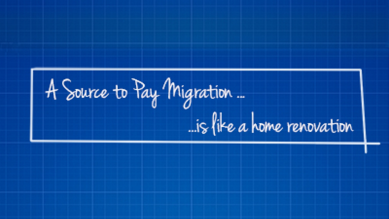 How a Source to Pay Migration is like a home renovation
